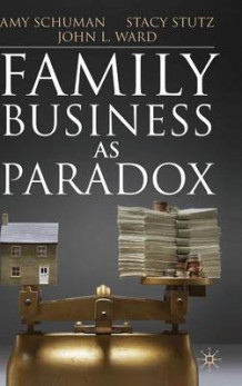 Family Business as Paradox av Amy Schuman, Stacy Stutz og John L. Ward (Innbundet)