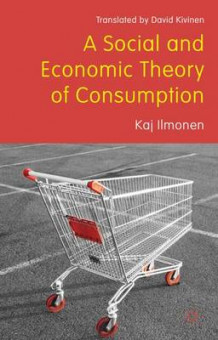 A Social and Economic Theory of Consumption av Pekka Sulkunen, Keijo Rahkonen, Jukka Gronow, Arto Noro og Alan Warde (Innbundet)