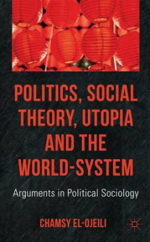 Politics, Social Theory, Utopia and the World-System av Chamsy El-Ojeili (Innbundet)