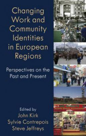 Changing Work and Community Identities in European Regions av Sylvie Contrepois, Steve Jefferys og John Kirk (Innbundet)