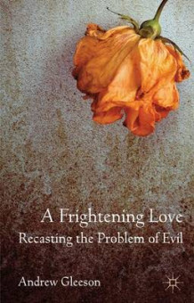 A Frightening Love: Recasting the Problem of Evil av Andrew Gleeson (Innbundet)