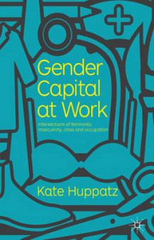 Gender Capital at Work av Kate Huppatz (Innbundet)