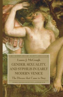 Gender, Sexuality and Syphilis in Early Modern Venice 2011 av Laura J. McGough (Innbundet)