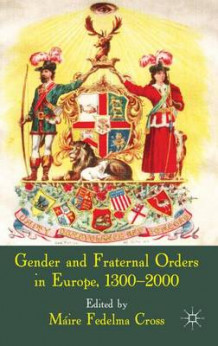 Gender and Fraternal Orders in Europe, 1300-2000 av Maire Fedelma Cross (Innbundet)
