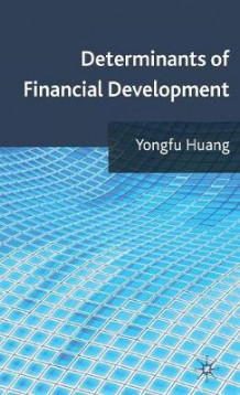 Determinants of Financial Development av Yongfu Huang (Innbundet)