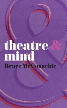Theatre and Mind av Bruce McConachie (Heftet)