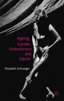 Ageing, Gender, Embodiment and Dance av Elisabeth Schwaiger (Innbundet)