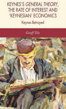 Keynes's General Theory, the Rate of Interest and Keynesian' Economics av Geoff Tily (Heftet)