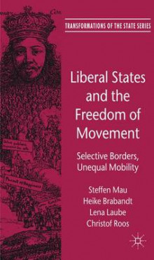 Liberal States and the Freedom of Movement av Steffen Mau, Heike Brabandt, Lena Laube og Christof Roos (Innbundet)