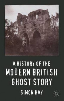 A History of the Modern British Ghost Story av Simon Hay (Innbundet)