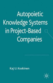 Autopoietic Knowledge Systems in Project-Based Companies av Kaj U. Koskinen (Innbundet)