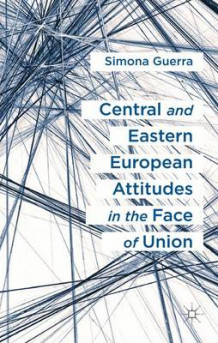 Central and Eastern European Attitudes in the Face of Union av Simona Guerra (Innbundet)