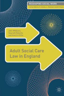 Adult Social Care Law in England av John Williams, Gwyneth Roberts og Aled Griffiths (Heftet)