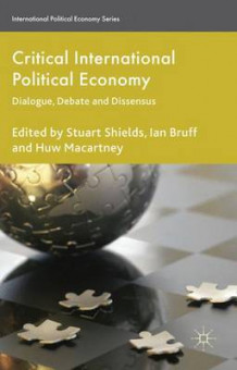 Critical International Political Economy 2011 av Stuart Shields, Ian Bruff og Huw Macartney (Innbundet)