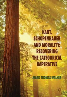 Kant, Schopenhauer and Morality: Recovering the Categorical Imperative av Mark Thomas Walker (Innbundet)