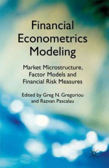 Financial Econometrics Modeling: Market Microstructure, Factor Models and Financial Risk Measures (Innbundet)