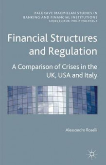 Financial Structures and Regulation: A Comparison of Crises in the UK, USA and Italy av Alessandro Roselli (Innbundet)