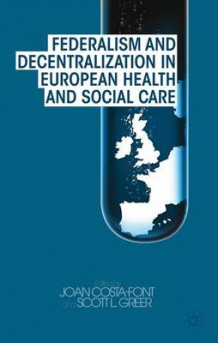 Federalism and Decentralization in European Health and Social Care (Innbundet)
