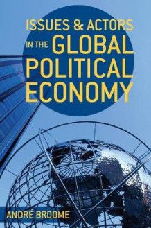 Issues and Actors in the Global Political Economy av Andre Broome (Innbundet)