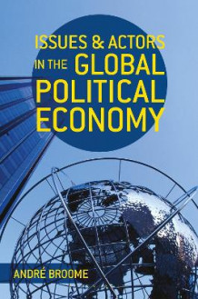Issues and Actors in the Global Political Economy av Andre Broome (Heftet)