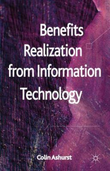 Benefits Realization from Information Technology av Colin Ashurst (Innbundet)
