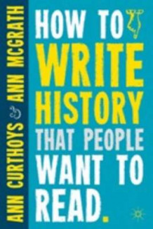 How to Write History That People Want to Read av Ann Curthoys og Ann McGrath (Heftet)