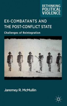 Ex-Combatants and the Post-Conflict State av Jaremey McMullin (Innbundet)