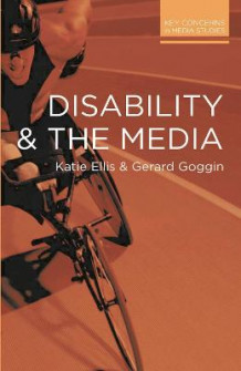 Disability and the Media av Katie Ellis og Gerard Goggin (Heftet)