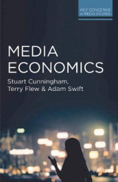 Media Economics av Stuart Cunningham, Terry Flew og Adam Swift (Heftet)