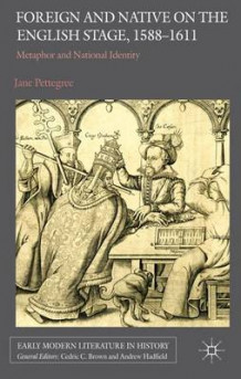 Foreign and Native on the English Stage, 1588-1611 av Jane Pettegree (Innbundet)