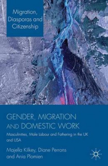 Gender, Migration and Domestic Work av Majella Kilkey, Diane Perrons og Ania Plomien (Innbundet)