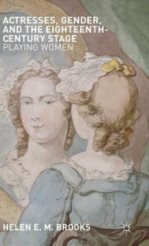 Actresses, Gender, and the Eighteenth-Century Stage av Helen E. M. Brooks (Innbundet)