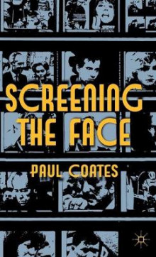 Screening the Face av Paul Coates (Innbundet)