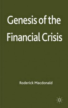 Genesis of the Financial Crisis av Roderick Macdonald (Innbundet)