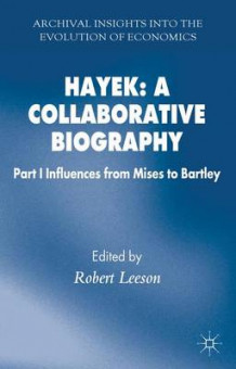 Hayek: A Collaborative Biography: Influences from Mises to Bartley Part 1 (Innbundet)
