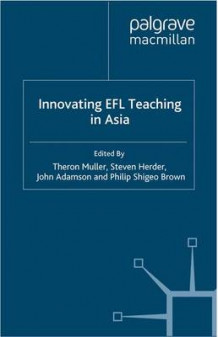 Innovating EFL Teaching in Asia av Theron Muller, Steven Herder, John Adamson og Philip Shigeo Brown (Heftet)