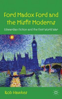 Ford Madox Ford and the Misfit Moderns av Rob Hawkes (Innbundet)