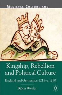 Kingship, Rebellion and Political Culture av Bjorn Weiler (Heftet)