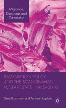 Immigration Policy and the Scandinavian Welfare State 1945-2010 av Grete Brochmann og Anniken Hagelund (Innbundet)