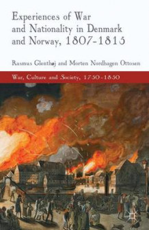 Experiences of War and Nationality in Denmark and Norway, 1807-1815 av Rasmus Glenthoj og Morten Nordhagen Ottosen (Innbundet)