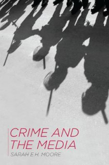 Crime and the Media av Sarah E. H. Moore (Heftet)