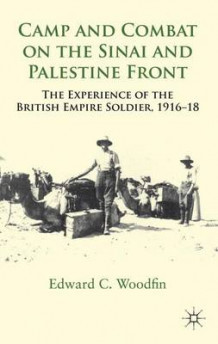 Camp and Combat on the Sinai and Palestine Front av Edward C. Woodfin (Innbundet)