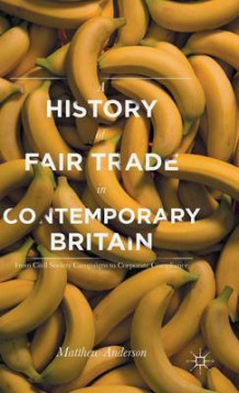 A History of Fair Trade in Contemporary Britain 2015 av Matthew Anderson (Innbundet)