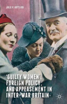 'Guilty Women', Foreign Policy, and Appeasement in Inter-War Britain 2015 av Julie V. Gottlieb (Innbundet)