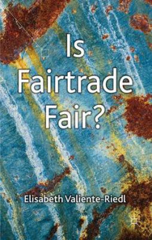 Is Fairtrade Fair? av Elisabeth Valiente-Riedl (Innbundet)
