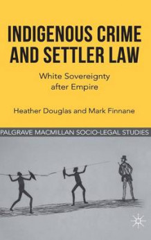 Indigenous Crime and Settler Law av Heather Douglas og Mark Finnane (Innbundet)