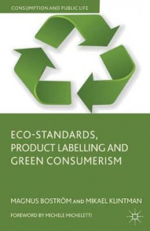 Eco-Standards, Product Labelling and Green Consumerism av Magnus Bostrom og Mikael Klintman (Heftet)