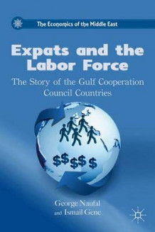 Expats and the Labor Force av George Naufal og Ismail Genc (Innbundet)
