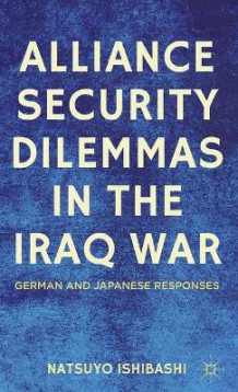 Alliance Security Dilemmas in the Iraq War av Natsuyo Ishibashi (Innbundet)