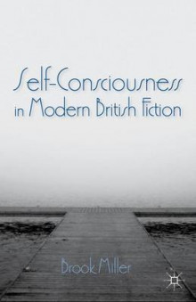 Self-Consciousness in Modern British Fiction av Brook Miller (Innbundet)